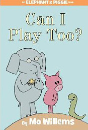 Can I play, too? by Mo Willems - Elephant and Piggie series