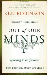 Out of our minds: Learning to be creative by Sir Ken Robinson