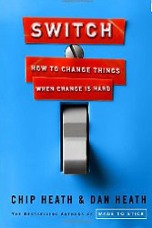 Switch: How to Change Things When Change Is Hard by Chip & Dan Heath