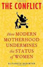 The Conflict : How Modern Motherhood Undermines The Status Of Women by Elisabeth Badinter