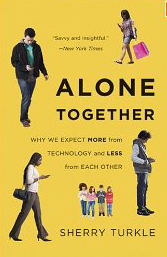 Alone Together: Why We Expect More from Technology and Less from Each Other by Sherry Turkle