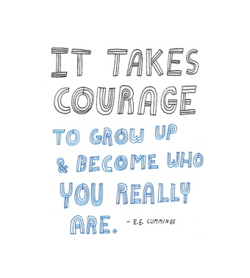 It takes courage to grow up and become who you really are. E.E. Cummings