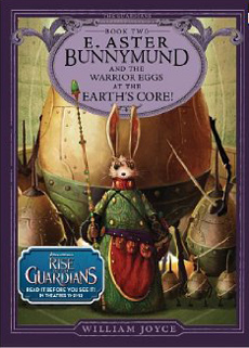 E. Aster Bunnymund and the Battle of the Warrior Eggs at the Earth's Core by William Joyce