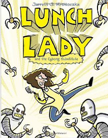 The Lunch Lady series by Jarrett J. Krosoczka