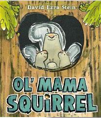 Ol' Mama Squirrel by David Ezra Stein
