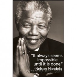 It always seems impossible Nelson Mandela