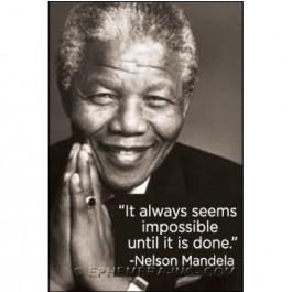 It always seems impossible Nelson Mandela