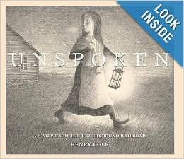 Unspoken : A Story From The Underground Railroad by Henry Cole
